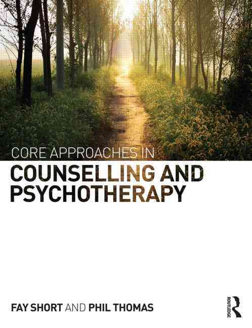 Core Approaches in Counselling and Psychotherapy By Short, Fay/ Thomas, Phil