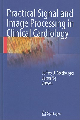 Practical Signal and Image Processing in Clinical Cardiology By Goldberger, Jeffrey J. (EDT)